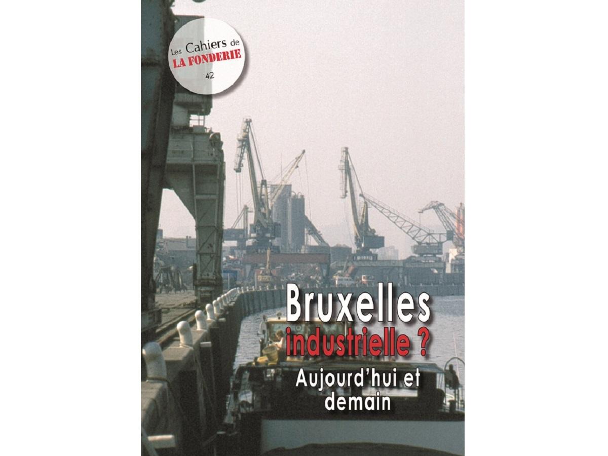 """Couverture du Cahier de La Fonderie n°42, """"Bruxelles industrielle ? Aujourd'hui et demain""""."""