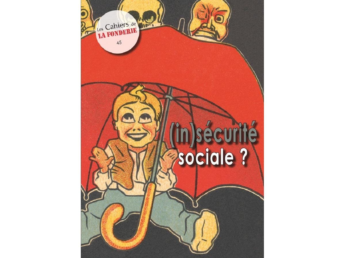 """Couverture du Cahier de La Fonderie n°45, """"(in)sécurité sociale?""""."""