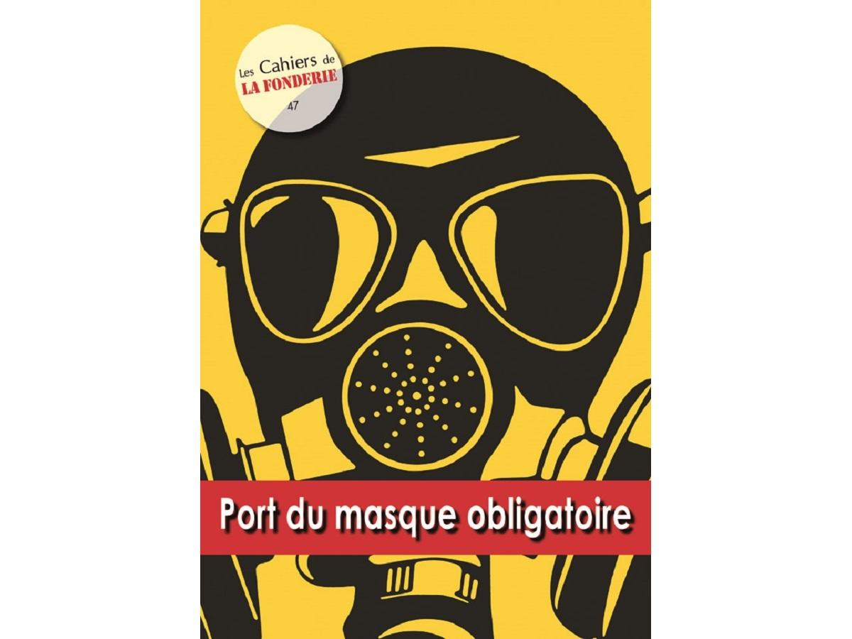 """Couverture du Cahier de La Fonderie n°47, """"Port du masque obligatoire""""."""
